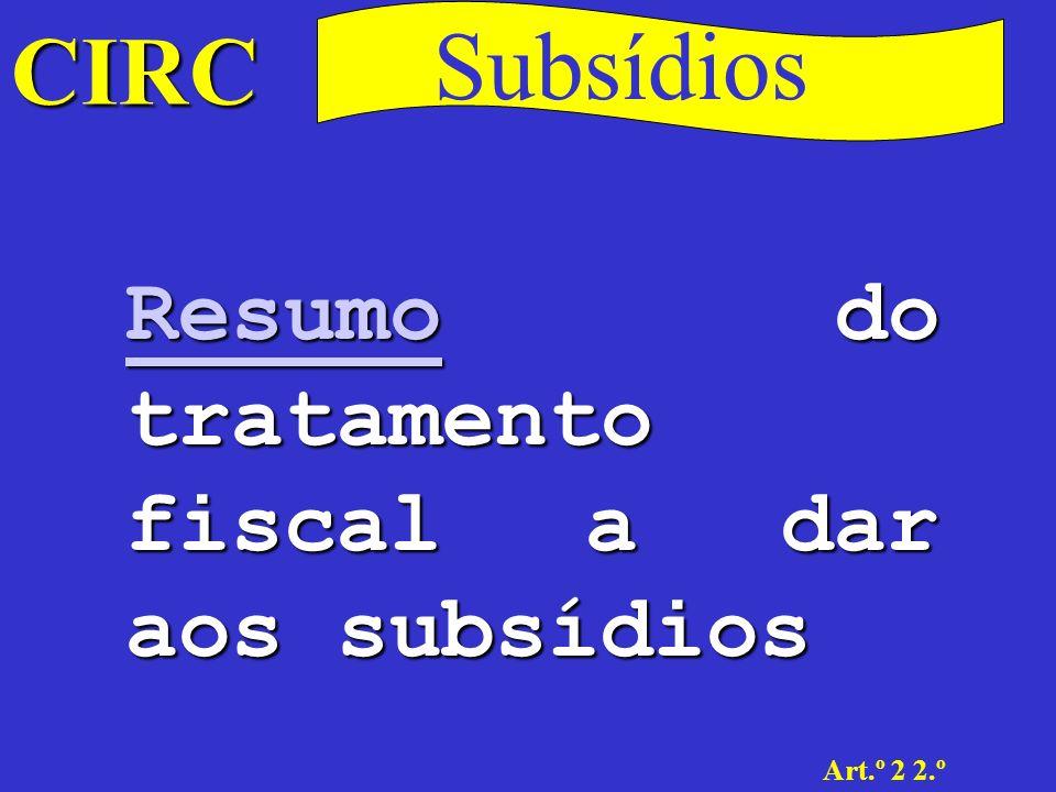 Subsídios CIRC Resumo do tratamento fiscal a dar aos subsídios