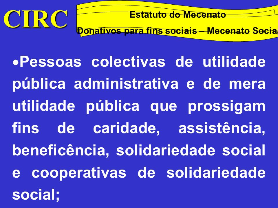 CIRC Conceitos. Método das quotas degressivas. Estatuto do Mecenato. Donativos para fins sociais – Mecenato Social.