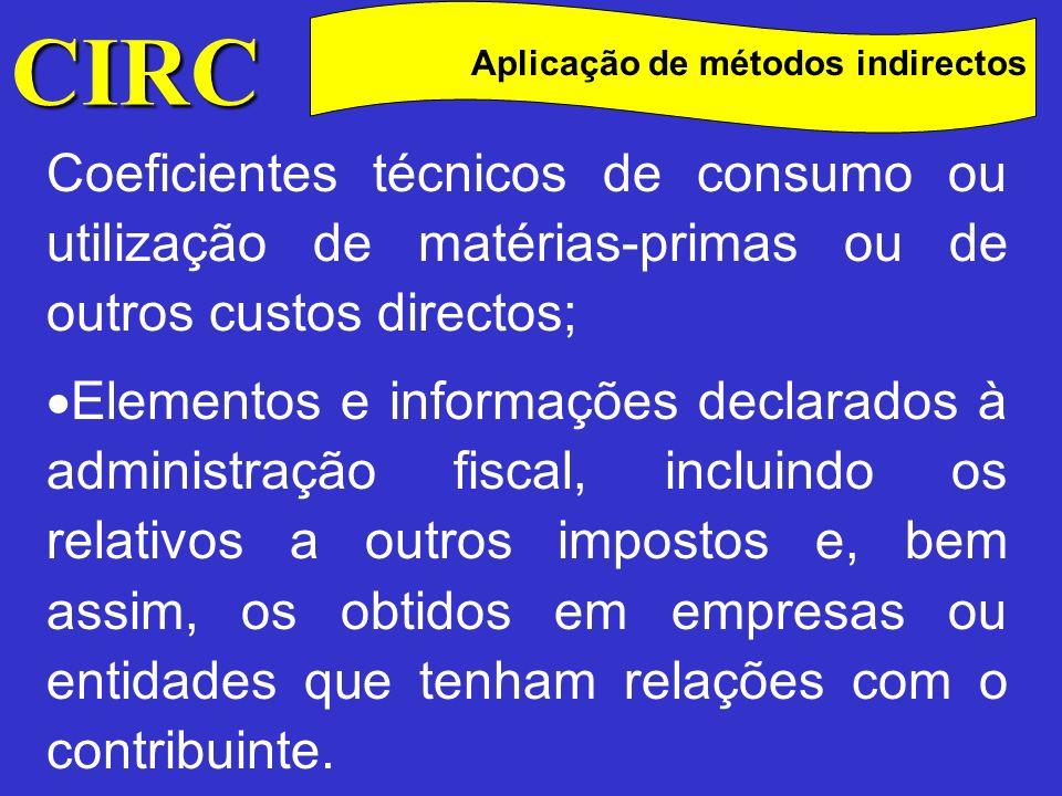 CIRC Aplicação de métodos indirectos. Coeficientes técnicos de consumo ou utilização de matérias-primas ou de outros custos directos;