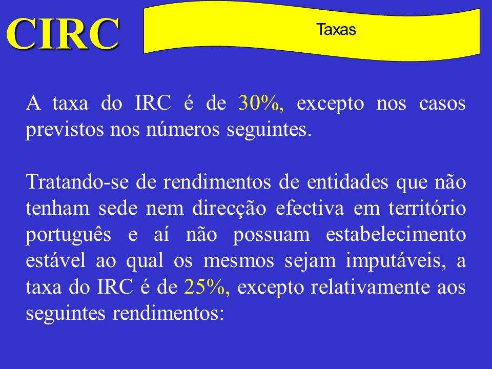 CIRC C. Taxas. A taxa do IRC é de 30%, excepto nos casos previstos nos números seguintes.