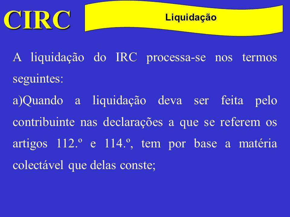 C CIRC A liquidação do IRC processa-se nos termos seguintes: