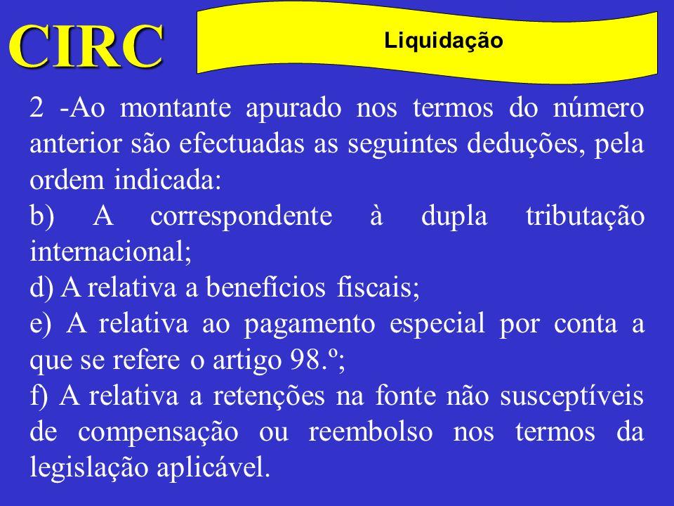 CIRC C. Liquidação. 2 -Ao montante apurado nos termos do número anterior são efectuadas as seguintes deduções, pela ordem indicada: