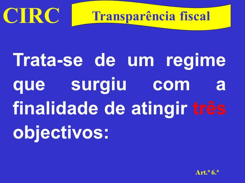 CIRC Transparência fiscal. Trata-se de um regime que surgiu com a finalidade de atingir três objectivos: