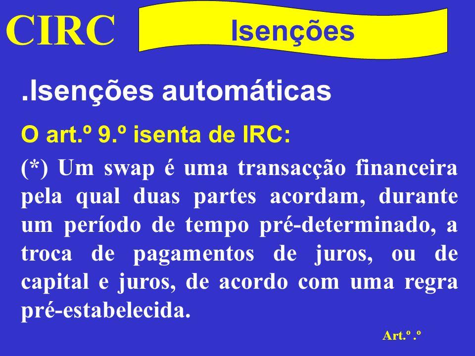 CIRC .Isenções automáticas Isenções O art.º 9.º isenta de IRC: