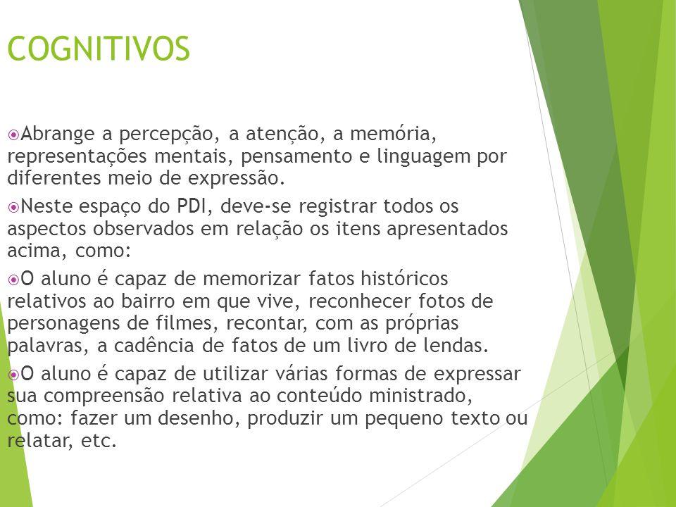 COGNITIVOS Abrange a percepção, a atenção, a memória, representações mentais, pensamento e linguagem por diferentes meio de expressão.