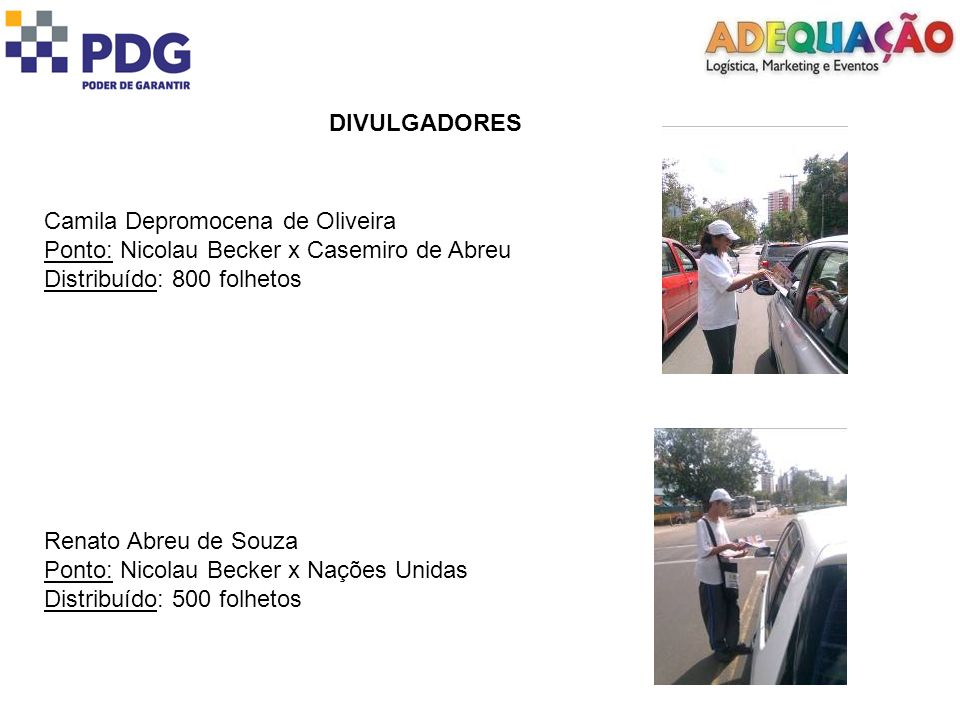 DIVULGADORESCamila Depromocena de Oliveira. Ponto: Nicolau Becker x Casemiro de Abreu. Distribuído: 800 folhetos.