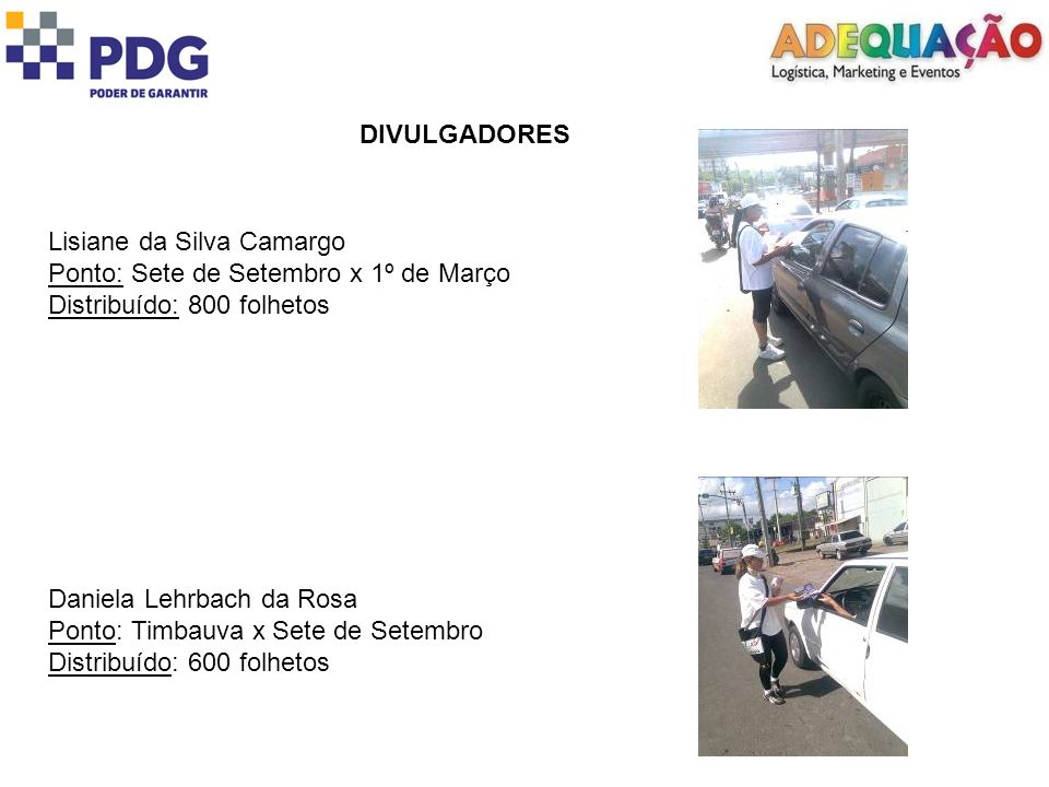 DIVULGADORES Lisiane da Silva Camargo. Ponto: Sete de Setembro x 1º de Março. Distribuído: 800 folhetos.