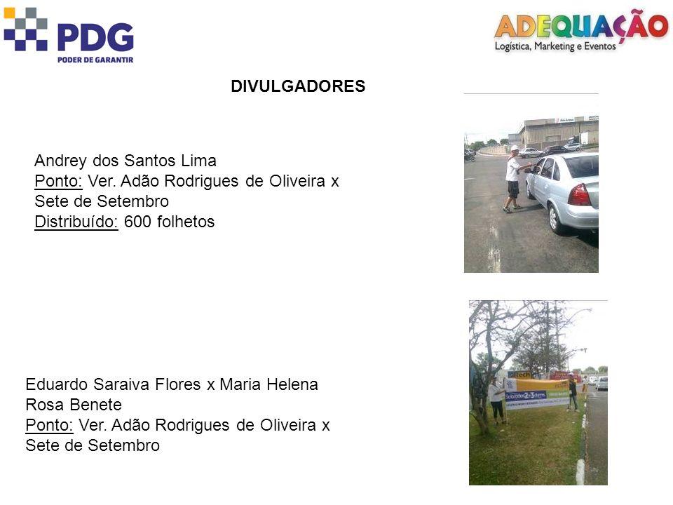 DIVULGADORES Andrey dos Santos Lima. Ponto: Ver. Adão Rodrigues de Oliveira x Sete de Setembro. Distribuído: 600 folhetos.