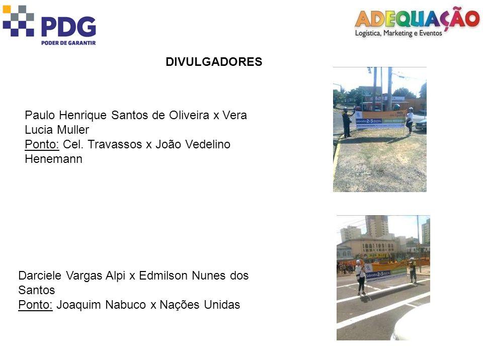 DIVULGADORES Paulo Henrique Santos de Oliveira x Vera Lucia Muller. Ponto: Cel. Travassos x João Vedelino Henemann.