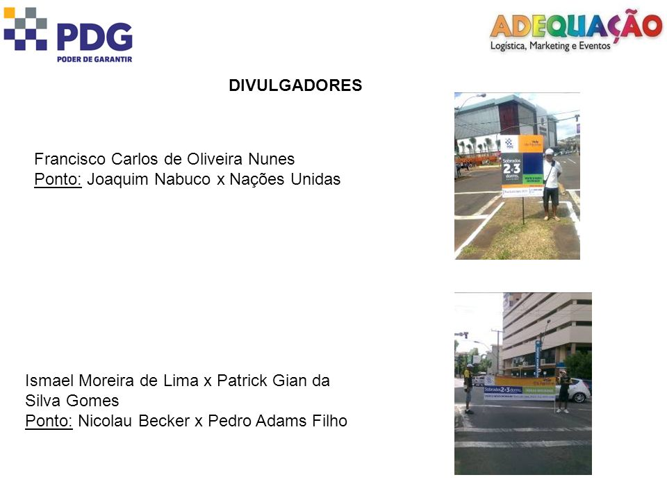 DIVULGADORES Francisco Carlos de Oliveira Nunes. Ponto: Joaquim Nabuco x Nações Unidas. Ismael Moreira de Lima x Patrick Gian da Silva Gomes.