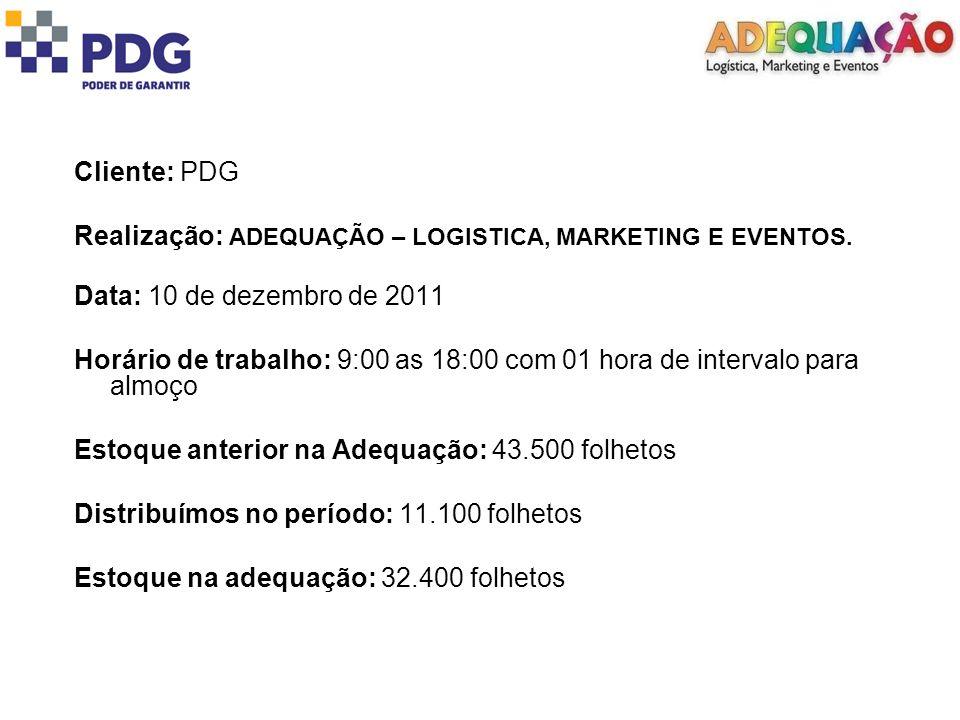 Cliente: PDG Realização: ADEQUAÇÃO – LOGISTICA, MARKETING E EVENTOS. Data: 10 de dezembro de 2011.