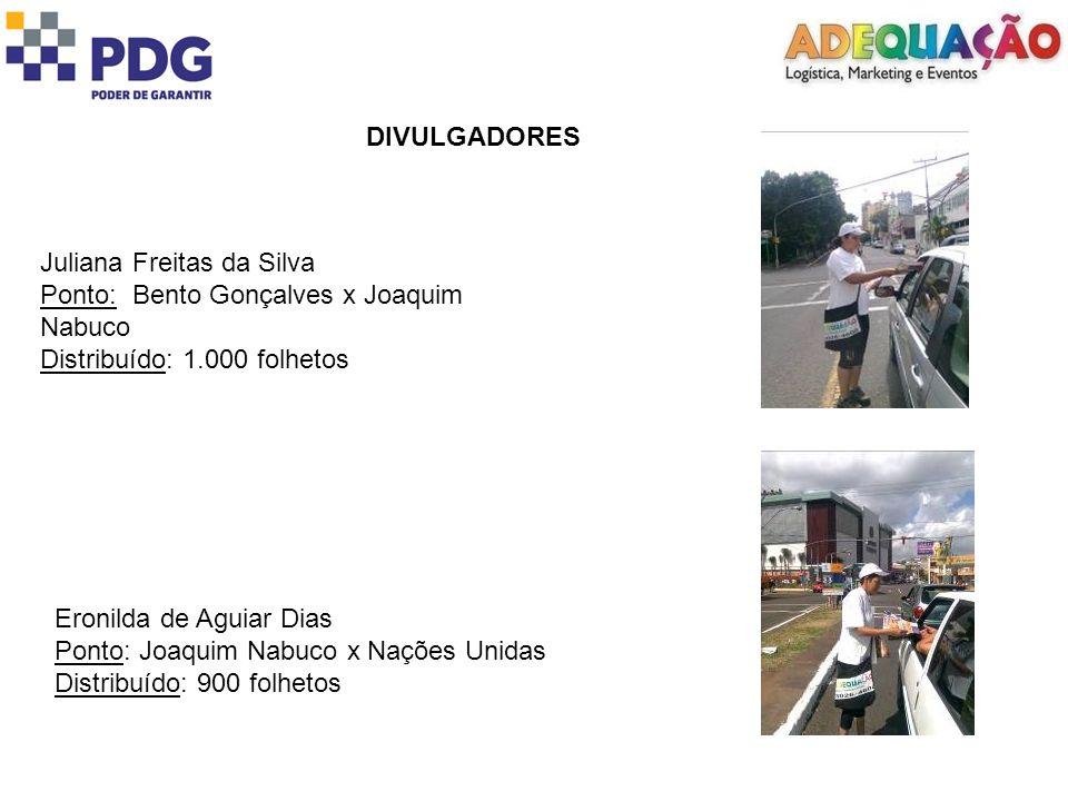 DIVULGADORES Juliana Freitas da Silva. Ponto: Bento Gonçalves x Joaquim Nabuco. Distribuído: 1.000 folhetos.