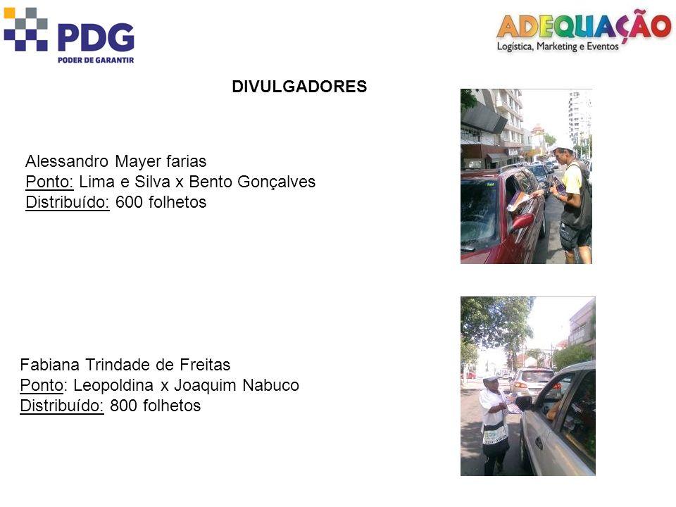 DIVULGADORES Alessandro Mayer farias. Ponto: Lima e Silva x Bento Gonçalves. Distribuído: 600 folhetos.
