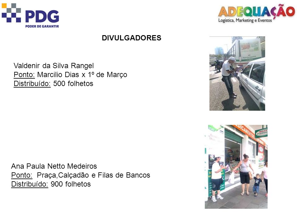 DIVULGADORESValdenir da Silva Rangel. Ponto: Marcilio Dias x 1º de Março. Distribuído: 500 folhetos.