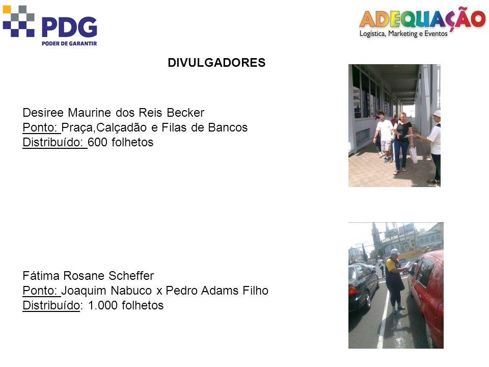 DIVULGADORESDesiree Maurine dos Reis Becker. Ponto: Praça,Calçadão e Filas de Bancos. Distribuído: 600 folhetos.