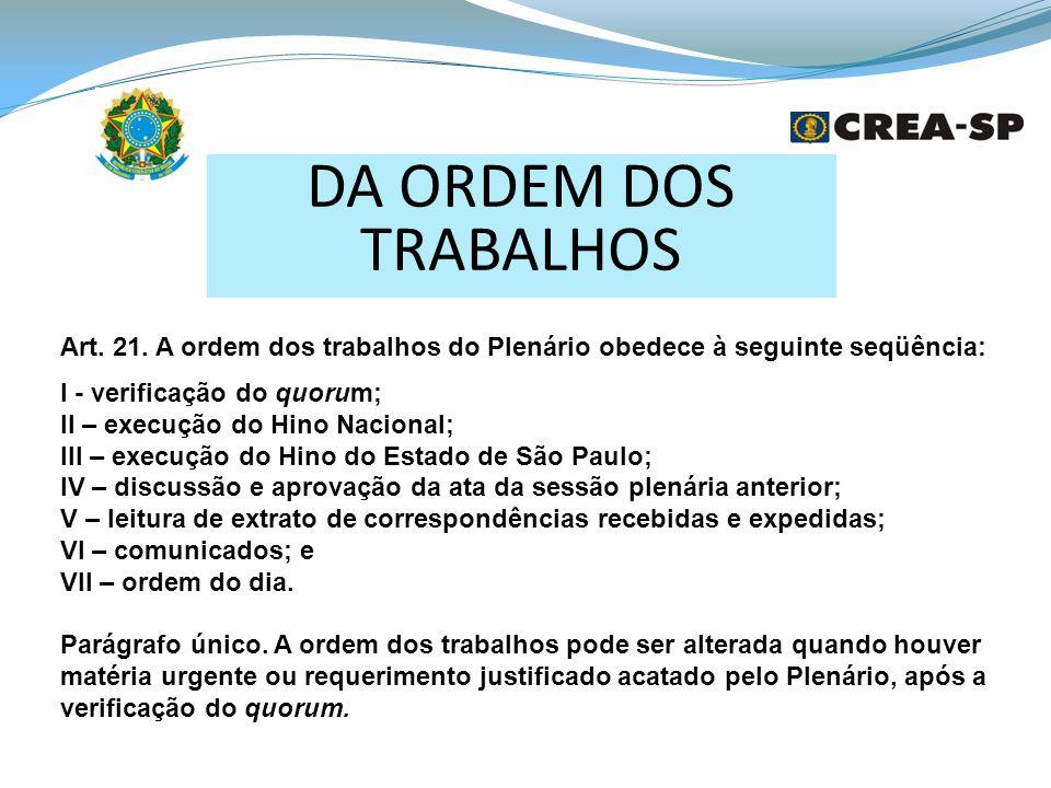 DA ORDEM DOS TRABALHOS Art. 21. A ordem dos trabalhos do Plenário obedece à seguinte seqüência: I - verificação do quorum;