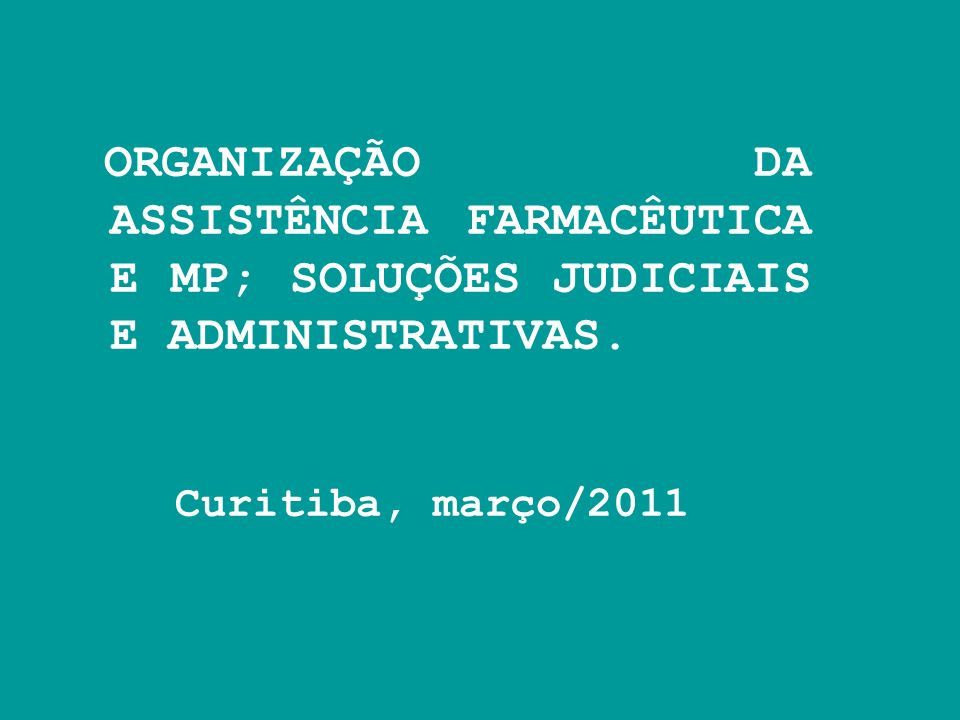ORGANIZAÇÃO DA ASSISTÊNCIA FARMACÊUTICA E MP; SOLUÇÕES JUDICIAIS E ADMINISTRATIVAS.