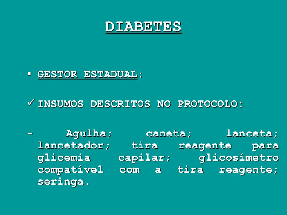 DIABETES GESTOR ESTADUAL: INSUMOS DESCRITOS NO PROTOCOLO: