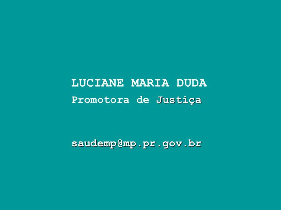 LUCIANE MARIA DUDA Promotora de Justiça saudemp@mp.pr.gov.br