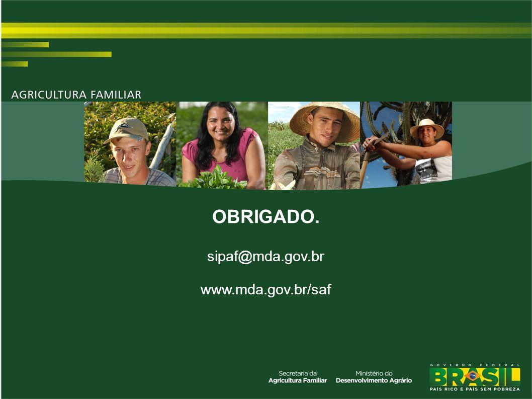 OBRIGADO. sipaf@mda.gov.br www.mda.gov.br/saf