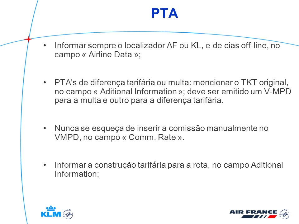 PTA Informar sempre o localizador AF ou KL, e de cias off-line, no campo « Airline Data »;