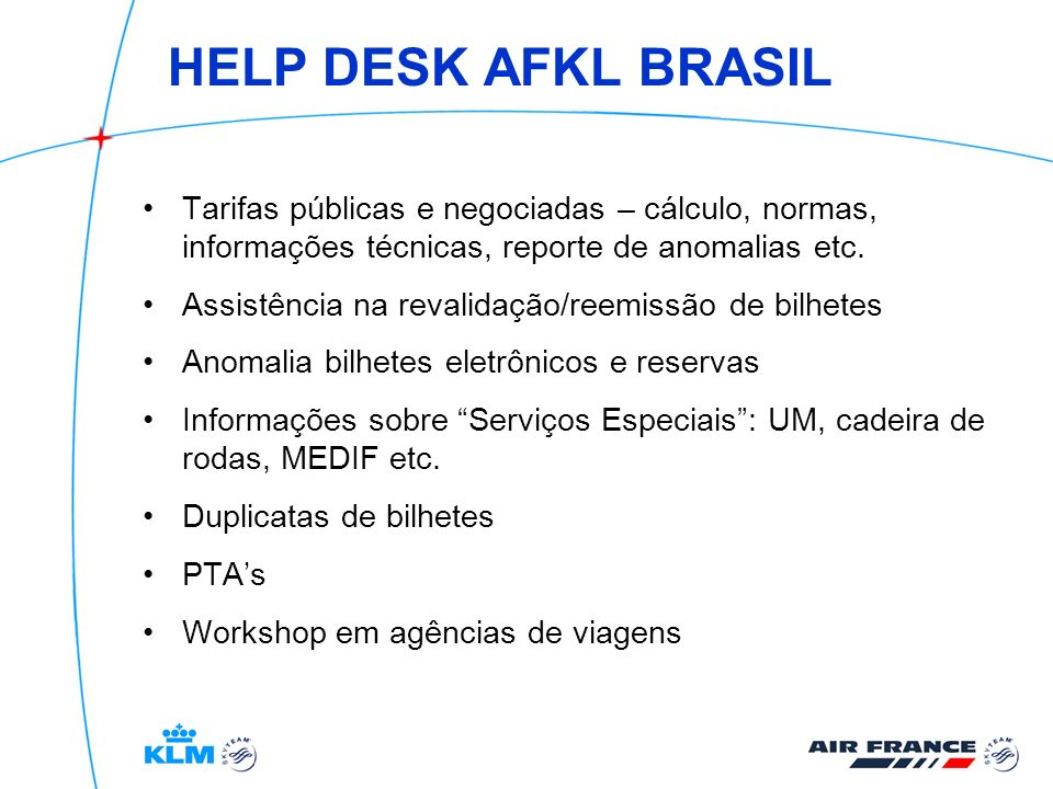HELP DESK AFKL BRASIL Tarifas públicas e negociadas – cálculo, normas, informações técnicas, reporte de anomalias etc.