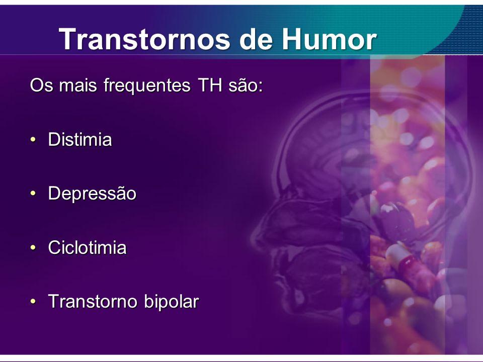 Transtornos de Humor Os mais frequentes TH são: Distimia Depressão