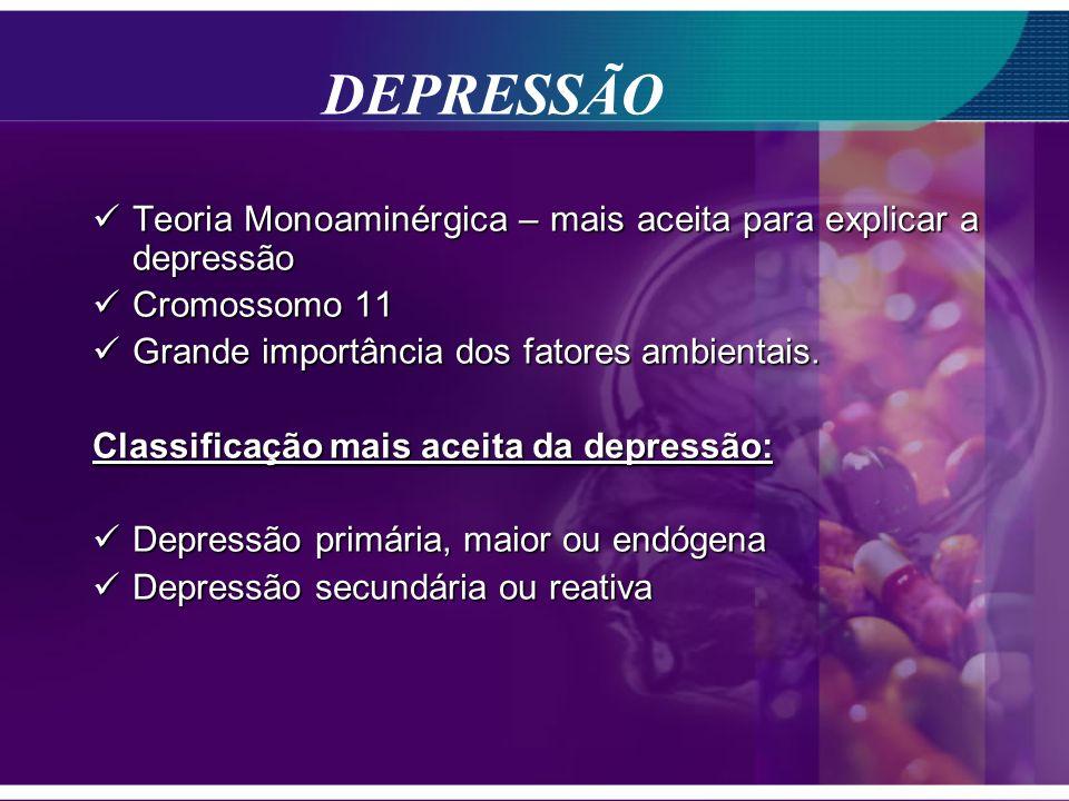 DEPRESSÃO Teoria Monoaminérgica – mais aceita para explicar a depressão. Cromossomo 11. Grande importância dos fatores ambientais.