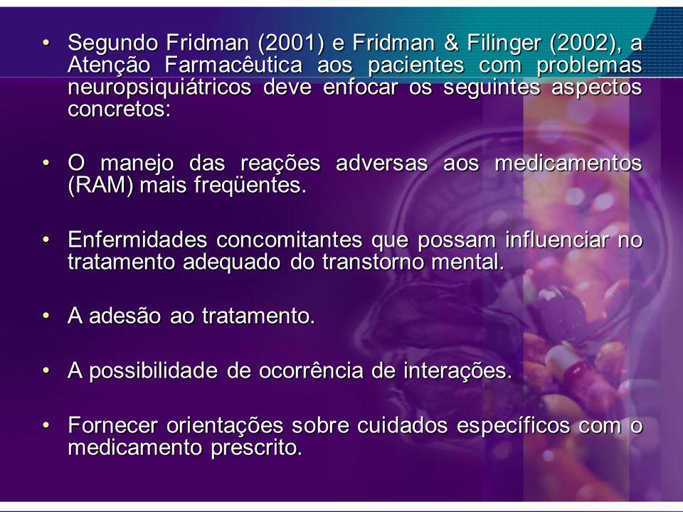Segundo Fridman (2001) e Fridman & Filinger (2002), a Atenção Farmacêutica aos pacientes com problemas neuropsiquiátricos deve enfocar os seguintes aspectos concretos: