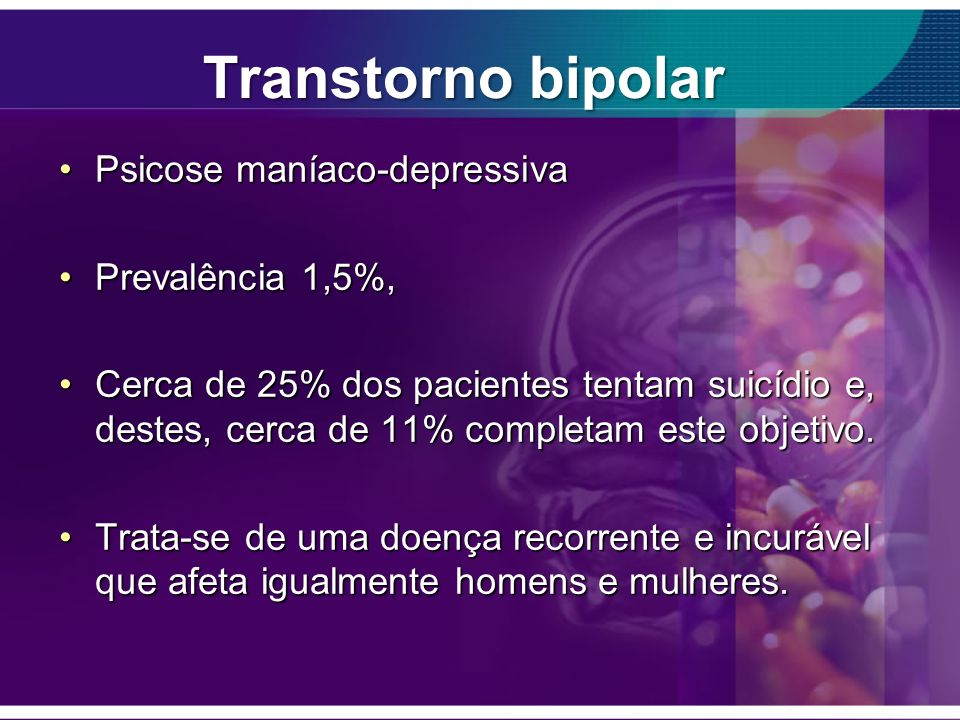 Transtorno bipolar Psicose maníaco-depressiva Prevalência 1,5%,