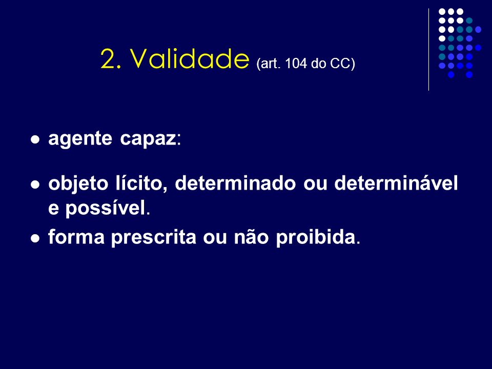 2. Validade (art. 104 do CC) agente capaz: