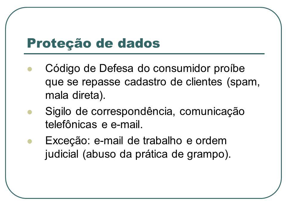 Proteção de dados Código de Defesa do consumidor proíbe que se repasse cadastro de clientes (spam, mala direta).