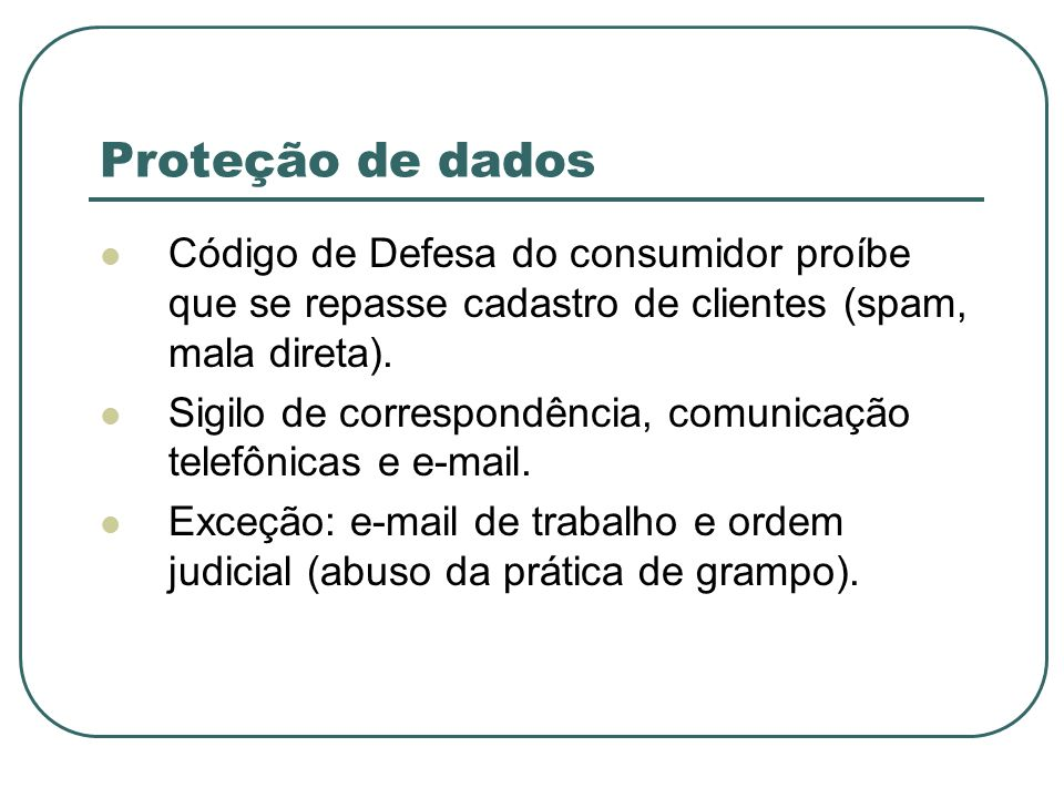 Proteção de dadosCódigo de Defesa do consumidor proíbe que se repasse cadastro de clientes (spam, mala direta).