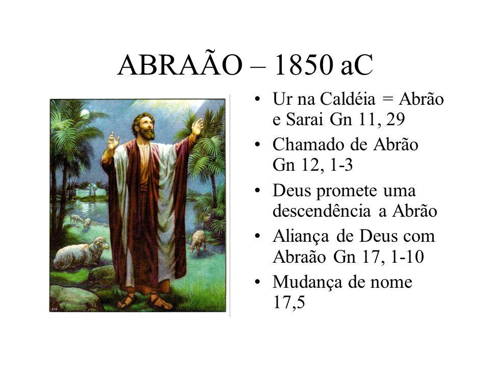 ABRAÃO – 1850 aC Ur na Caldéia = Abrão e Sarai Gn 11, 29