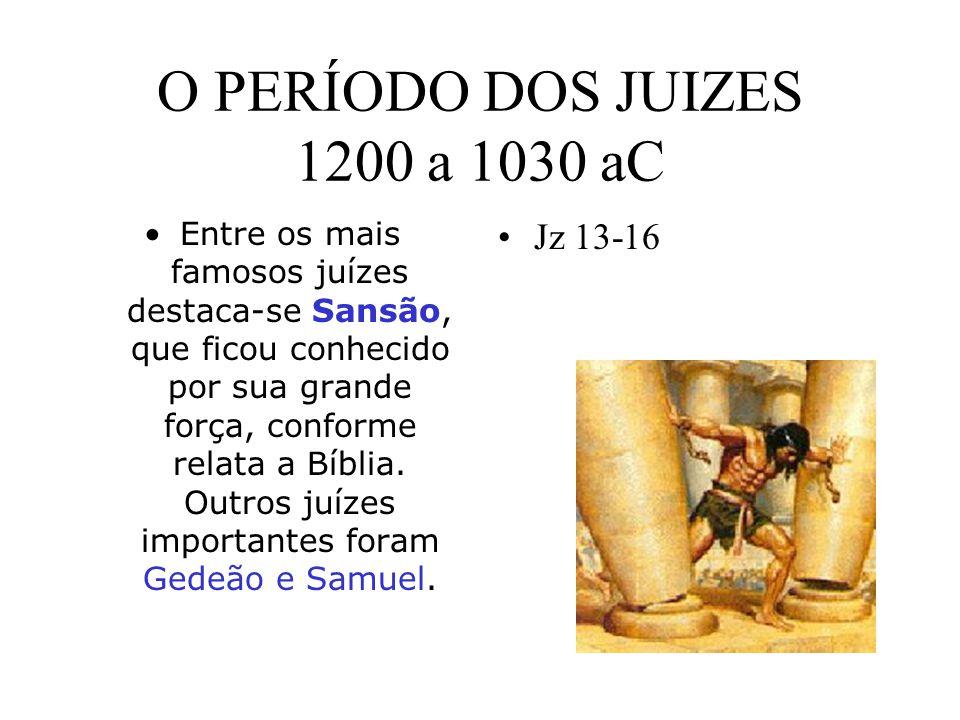 O PERÍODO DOS JUIZES 1200 a 1030 aC