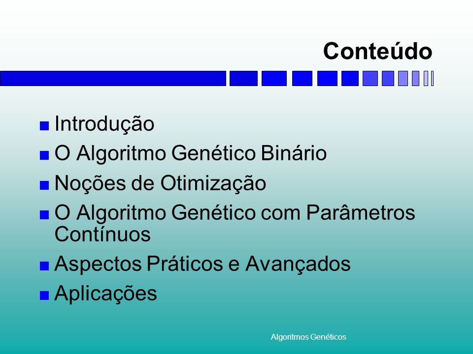 Conteúdo Introdução O Algoritmo Genético Binário Noções de Otimização
