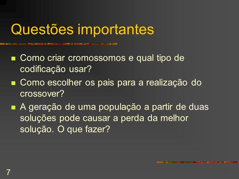 Questões importantes Como criar cromossomos e qual tipo de codificação usar Como escolher os pais para a realização do crossover
