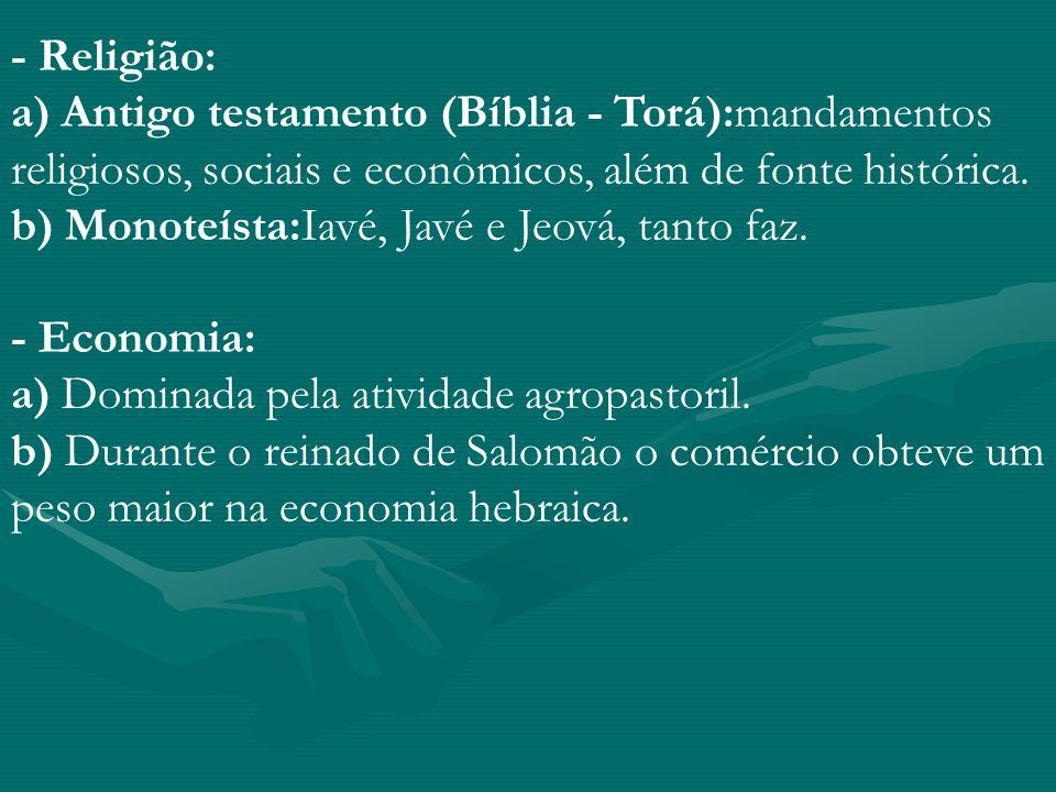 - Religião: a) Antigo testamento (Bíblia - Torá):mandamentos religiosos, sociais e econômicos, além de fonte histórica.