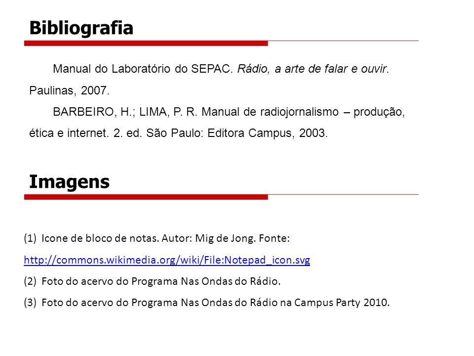 Bibliografia Manual do Laboratório do SEPAC. Rádio, a arte de falar e ouvir. Paulinas, 2007.