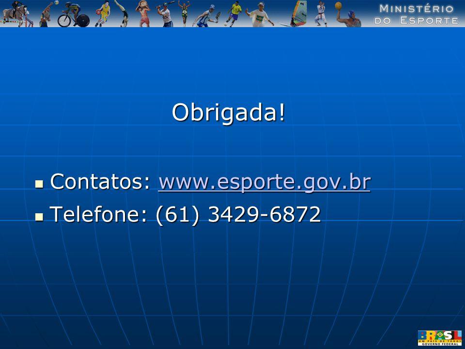 Obrigada! Contatos: www.esporte.gov.br Telefone: (61) 3429-6872