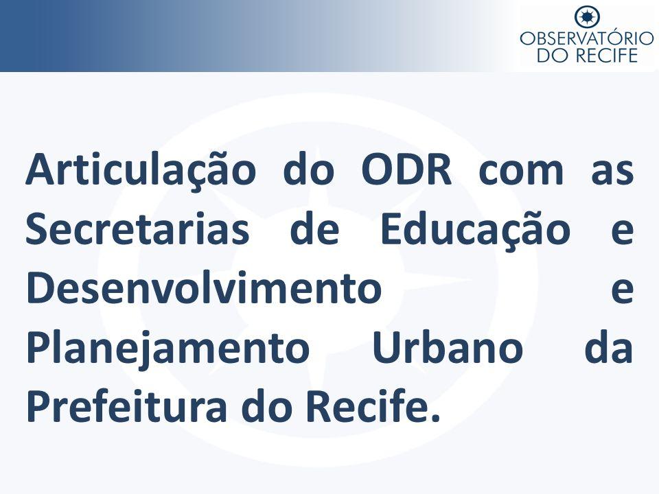 Articulação do ODR com as Secretarias de Educação e Desenvolvimento e Planejamento Urbano da Prefeitura do Recife.