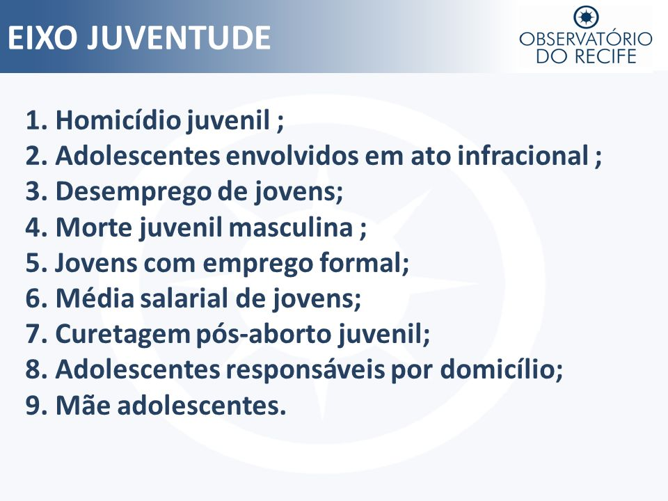 EIXO JUVENTUDE 1. Homicídio juvenil ;