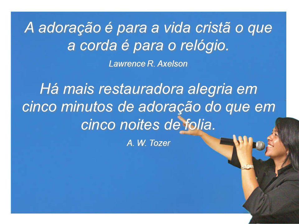 A adoração é para a vida cristã o que a corda é para o relógio.