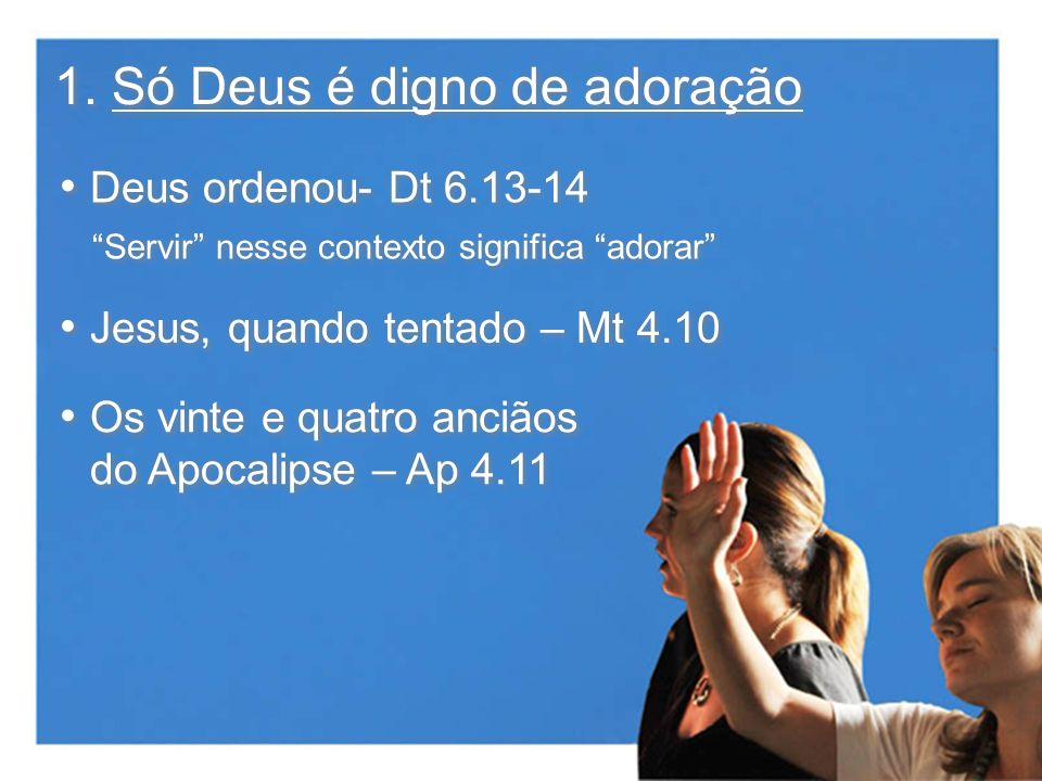 1. Só Deus é digno de adoração