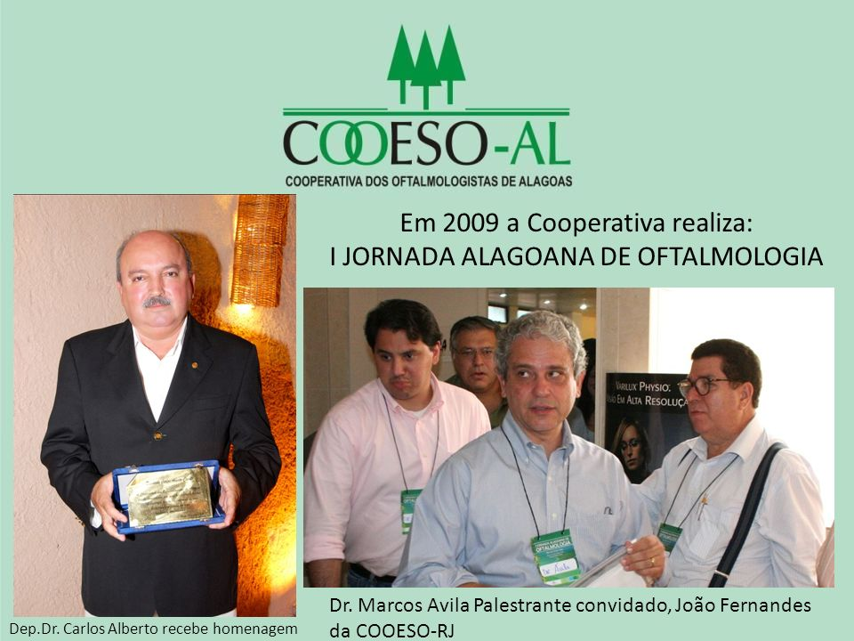 Em 2009 a Cooperativa realiza: I JORNADA ALAGOANA DE OFTALMOLOGIA