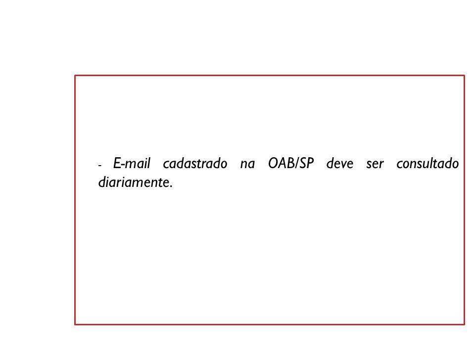 - E-mail cadastrado na OAB/SP deve ser consultado diariamente.