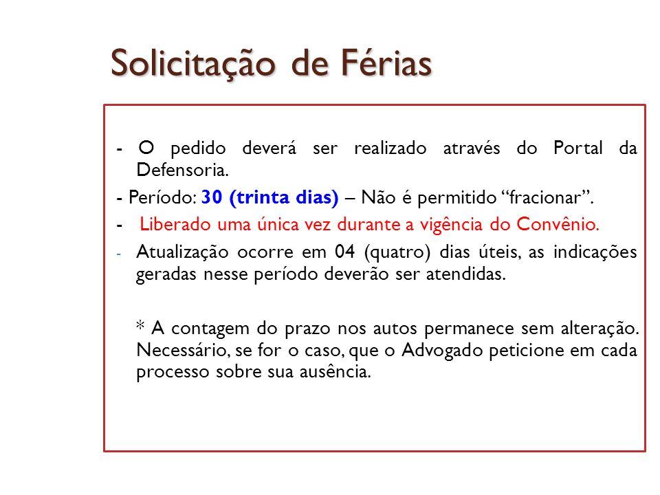Solicitação de Férias - O pedido deverá ser realizado através do Portal da Defensoria. - Período: 30 (trinta dias) – Não é permitido fracionar .