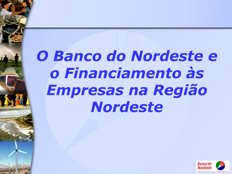 O Banco do Nordeste e o Financiamento às Empresas na Região Nordeste