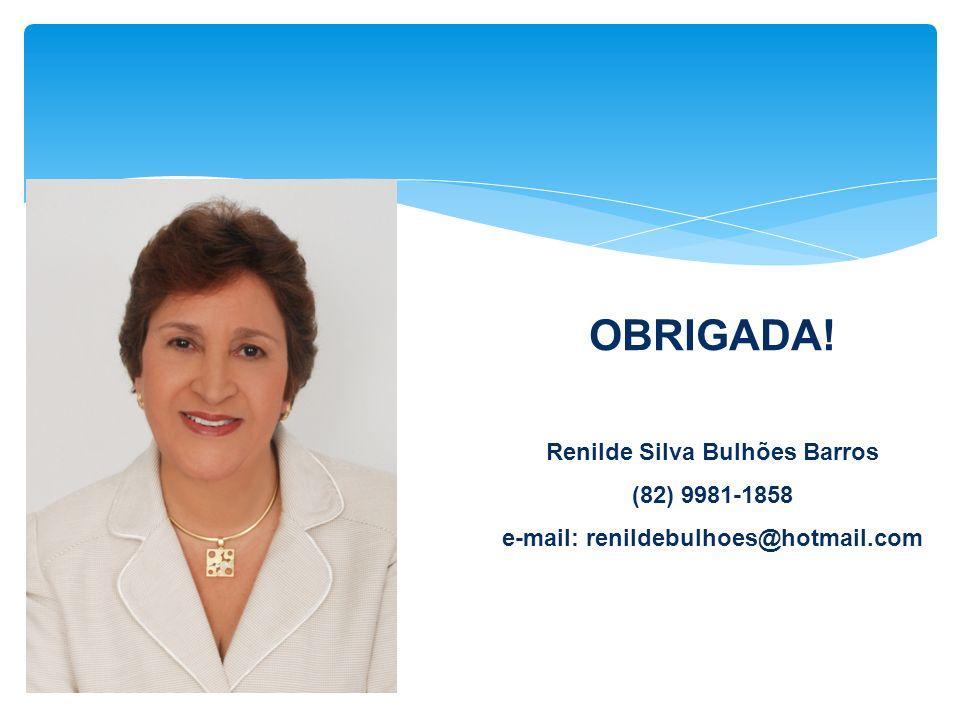 OBRIGADA! Renilde Silva Bulhões Barros (82) 9981-1858 e-mail: renildebulhoes@hotmail.com