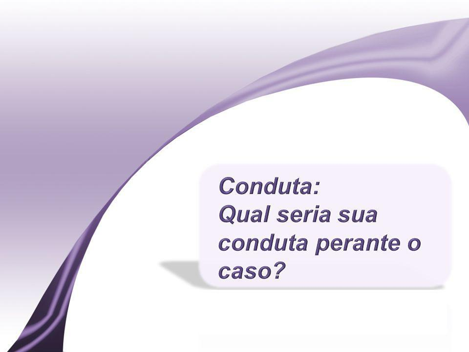 Conduta: Qual seria sua conduta perante o caso